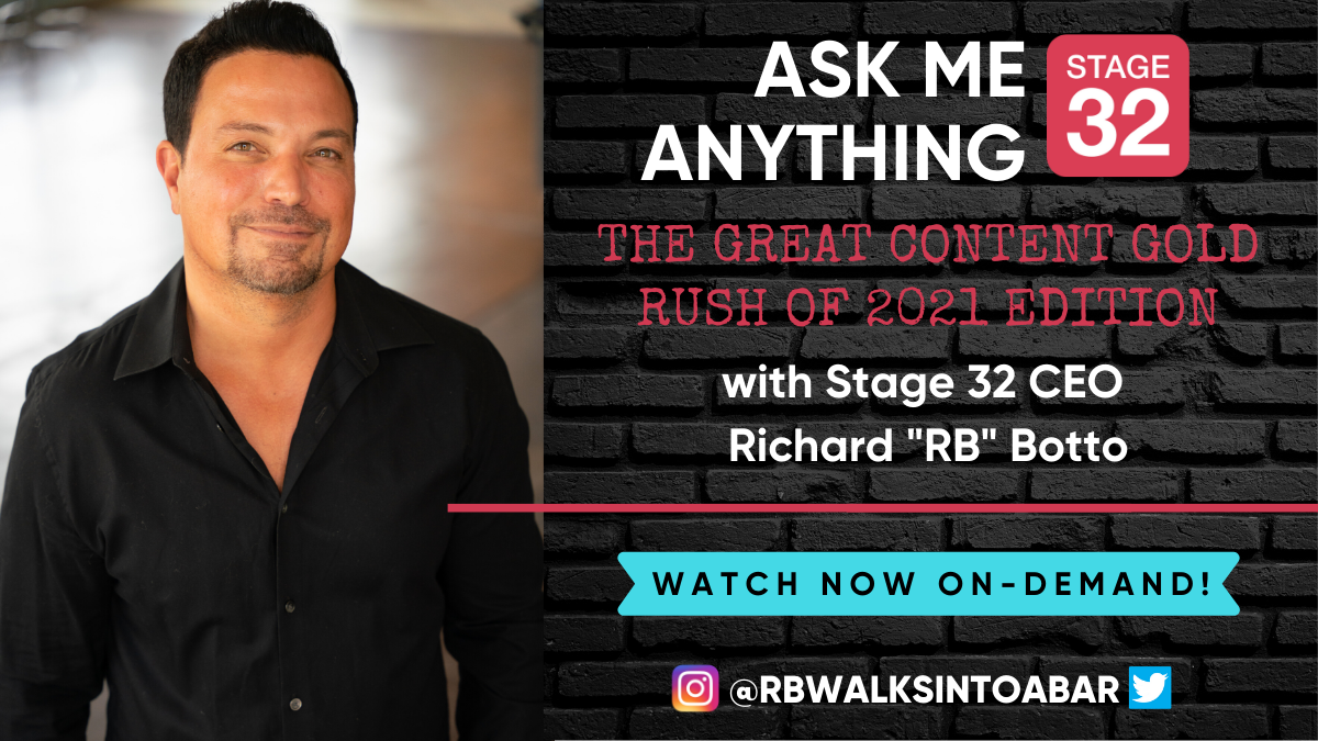 Ask Me Anything with Stage 32 CEO Richard RB Botto The Great Content Gold Rush of 2021 Edition Now Available OnDemand